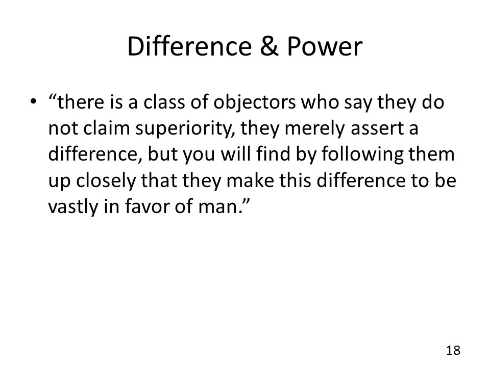 Difference & Power there is a class of objectors who say they do not claim superiority, they merely assert a difference, but you will find by followin