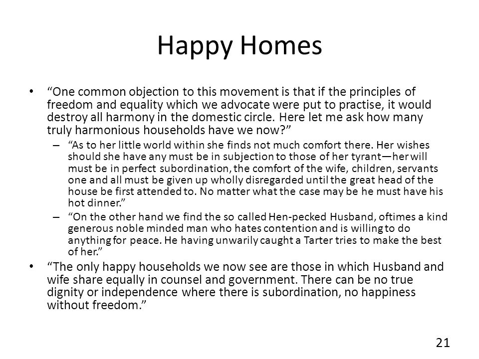 Happy Homes One common objection to this movement is that if the principles of freedom and equality which we advocate were put to practise, it would d