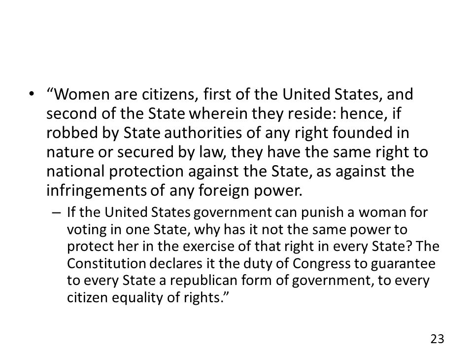 Women are citizens, first of the United States, and second of the State wherein they reside: hence, if robbed by State authorities of any right founde
