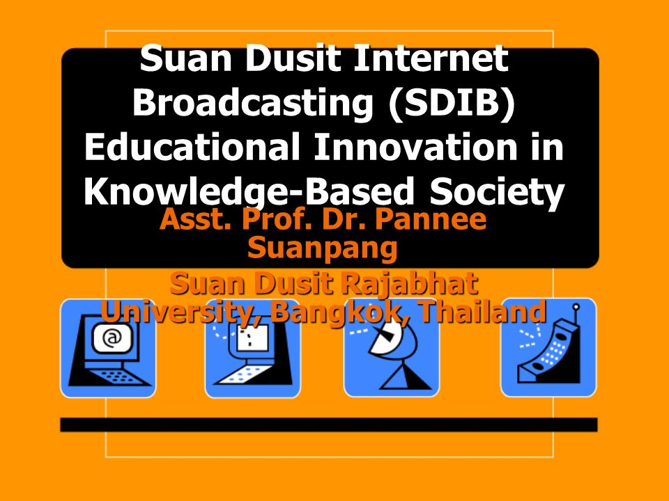 Suan Dusit Internet Broadcasting (SDIB) Educational Innovation in Knowledge-Based Society Asst.