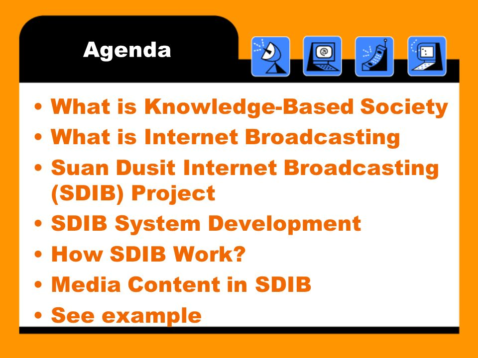 Agenda What is Knowledge-Based Society What is Internet Broadcasting Suan Dusit Internet Broadcasting (SDIB) Project SDIB System Development How SDIB Work.
