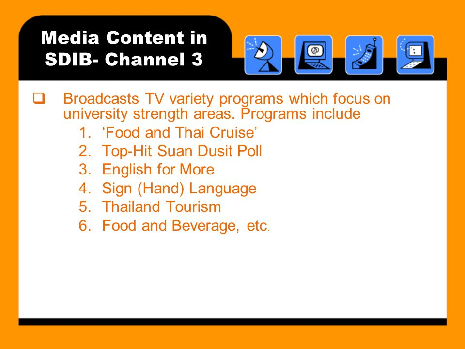 Media Content in SDIB- Channel 3 Broadcasts TV variety programs which focus on university strength areas. Programs include 1.Food and Thai Cruise 2.To