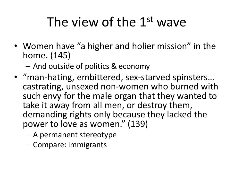 The view of the 1 st wave Women have a higher and holier mission in the home.