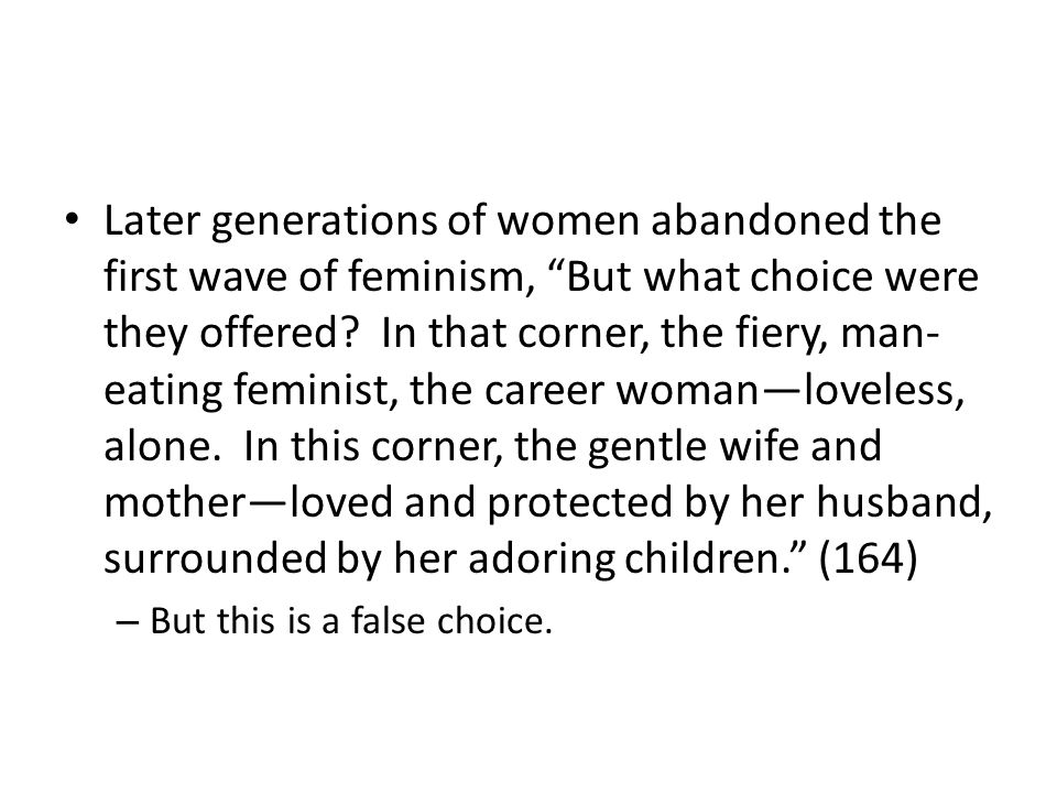 Later generations of women abandoned the first wave of feminism, But what choice were they offered.