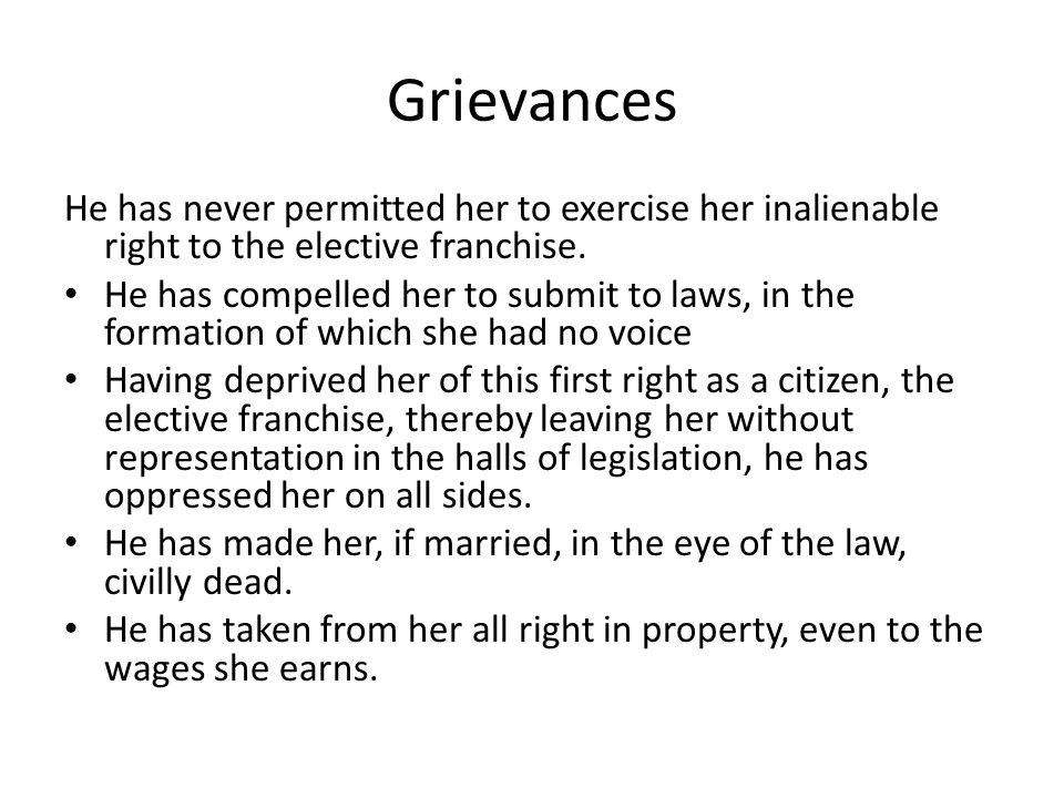Grievances He has never permitted her to exercise her inalienable right to the elective franchise.