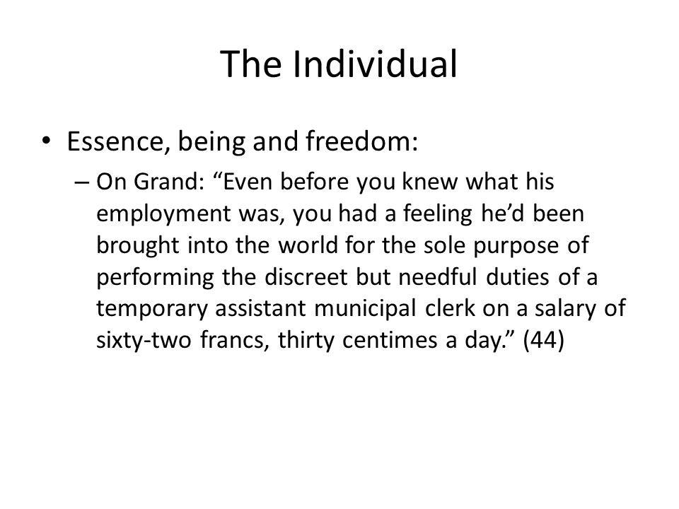 The Individual Essence, being and freedom: – On Grand: Even before you knew what his employment was, you had a feeling hed been brought into the world