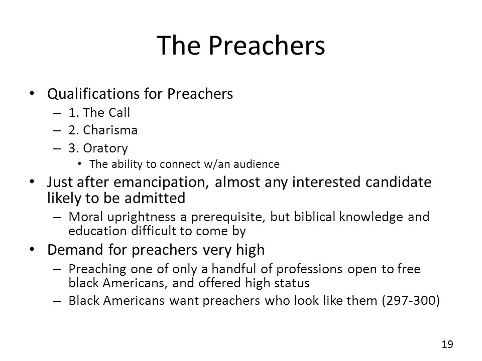 The Preachers Qualifications for Preachers – 1. The Call – 2. Charisma – 3. Oratory The ability to connect w/an audience Just after emancipation, almo
