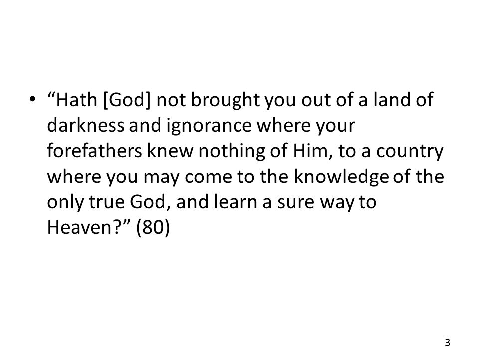 Hath [God] not brought you out of a land of darkness and ignorance where your forefathers knew nothing of Him, to a country where you may come to the