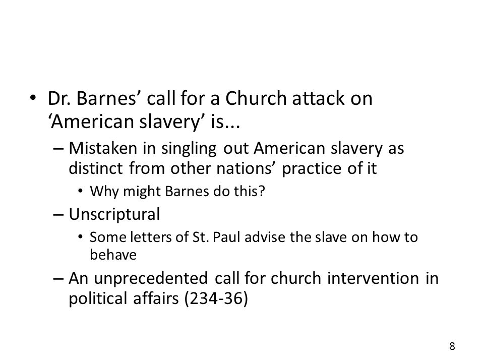 Dr. Barnes call for a Church attack on American slavery is... – Mistaken in singling out American slavery as distinct from other nations practice of i