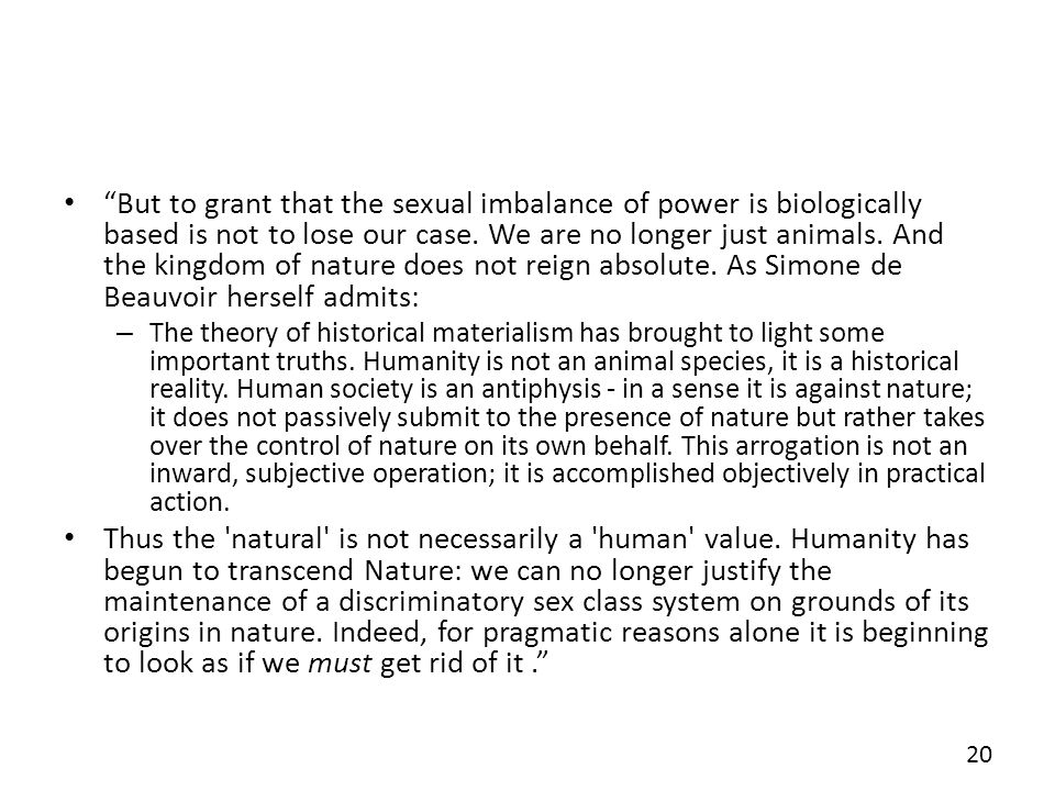 But to grant that the sexual imbalance of power is biologically based is not to lose our case.