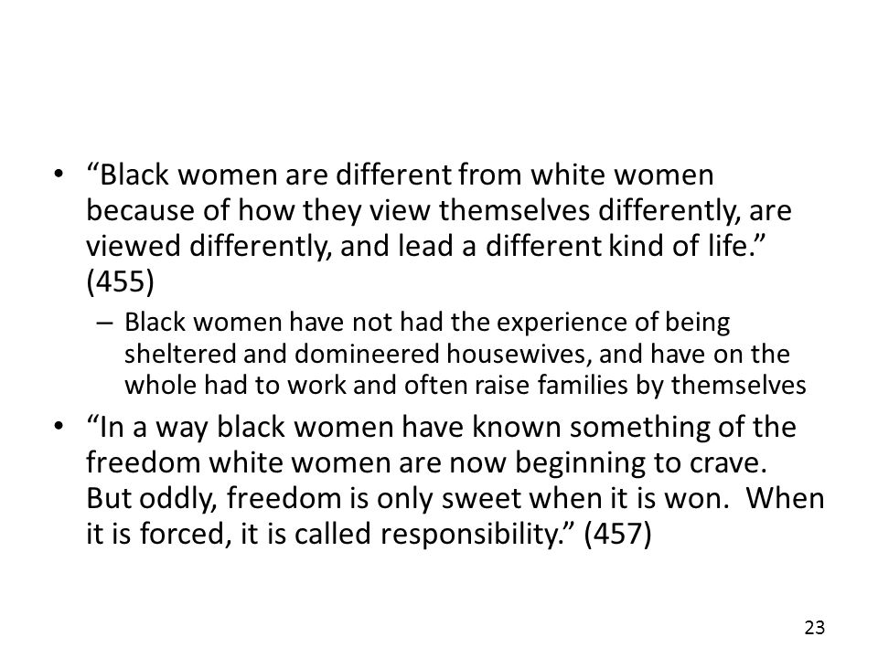 Black women are different from white women because of how they view themselves differently, are viewed differently, and lead a different kind of life.
