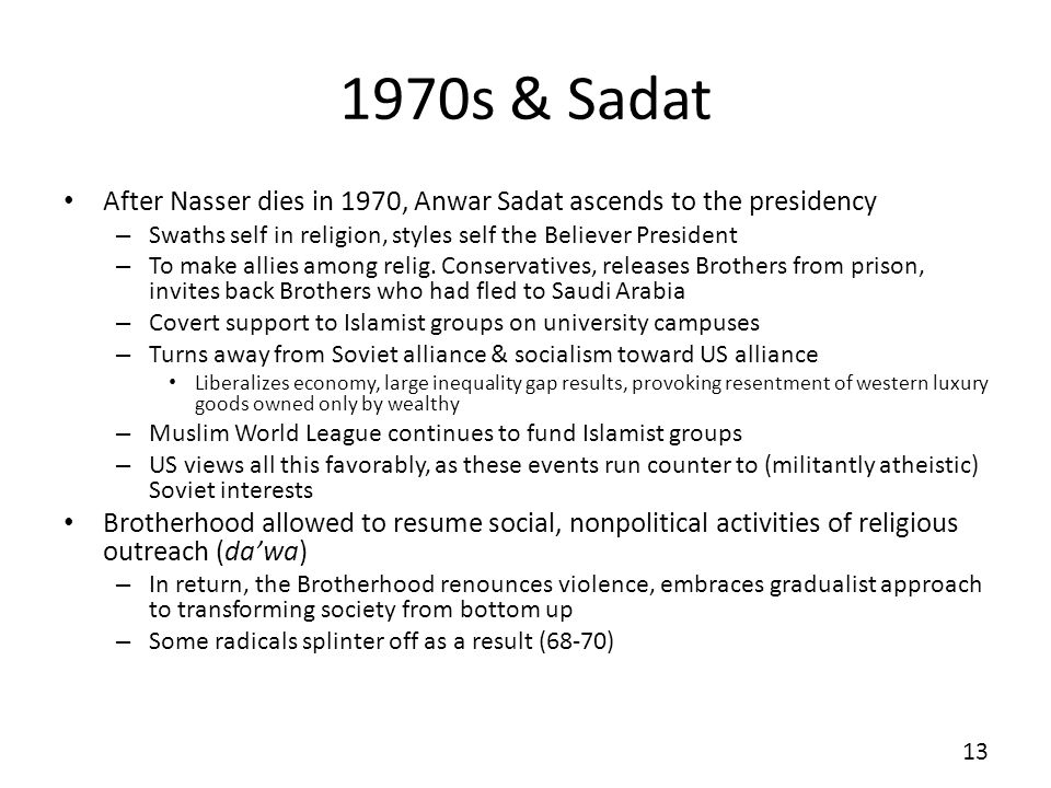 1970s & Sadat After Nasser dies in 1970, Anwar Sadat ascends to the presidency – Swaths self in religion, styles self the Believer President – To make allies among relig.