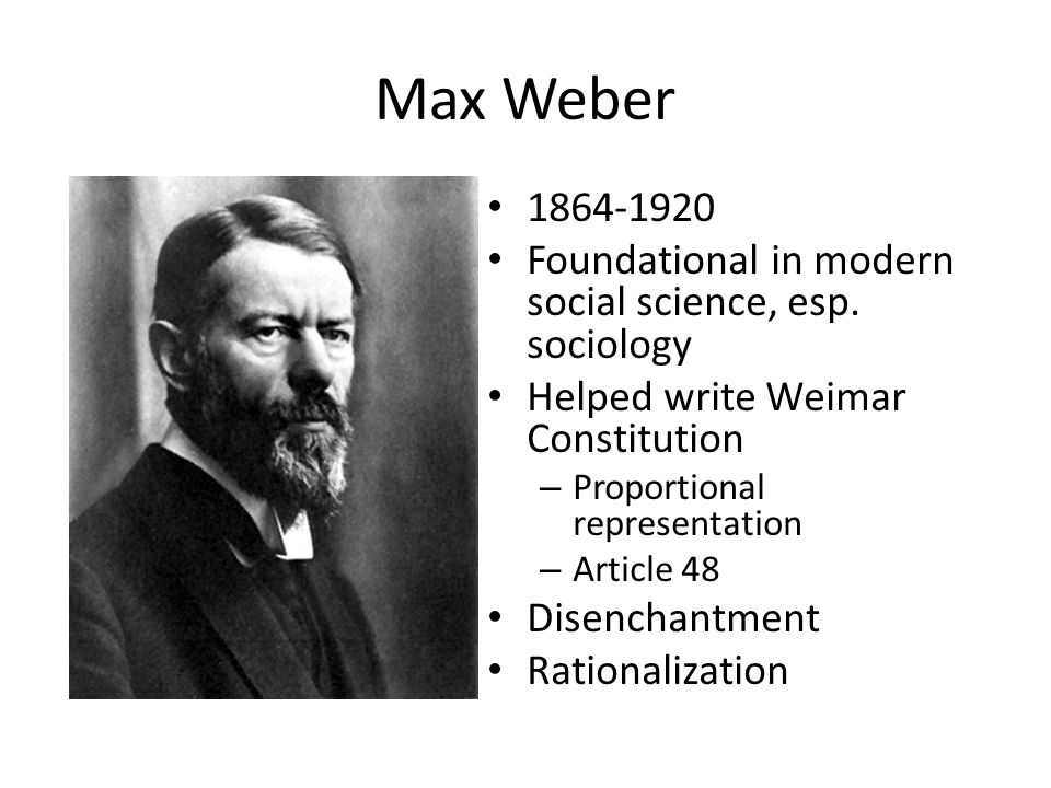 Max Weber 1864-1920 Foundational in modern social science, esp.