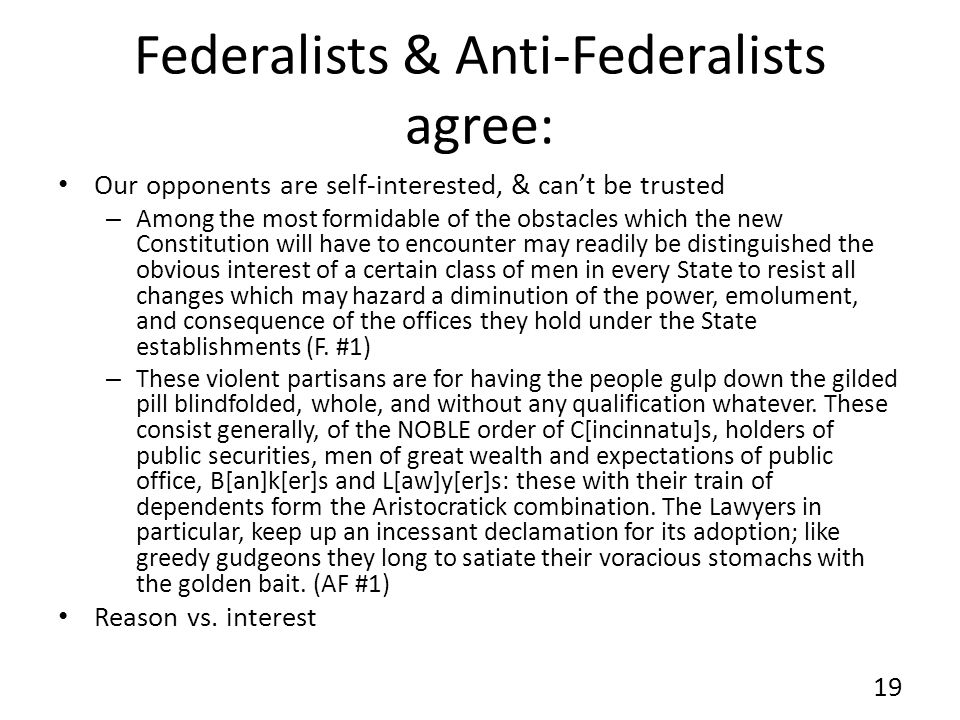 Federalists & Anti-Federalists agree: Our opponents are self-interested, & cant be trusted – Among the most formidable of the obstacles which the new