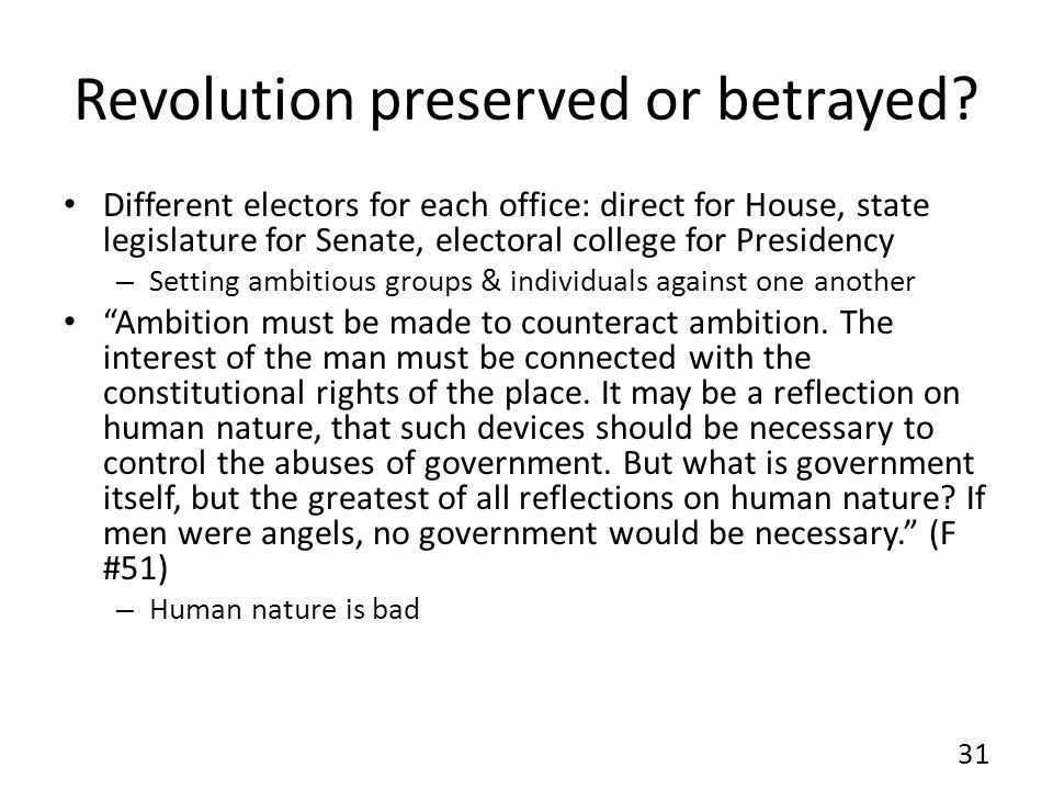 Revolution preserved or betrayed? Different electors for each office: direct for House, state legislature for Senate, electoral college for Presidency