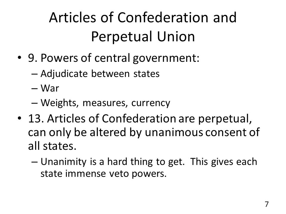 Articles of Confederation and Perpetual Union Problems: Central government – Could not enforce requests for funding – Had no draft powers, could not compel states to comply w/requests for troops.