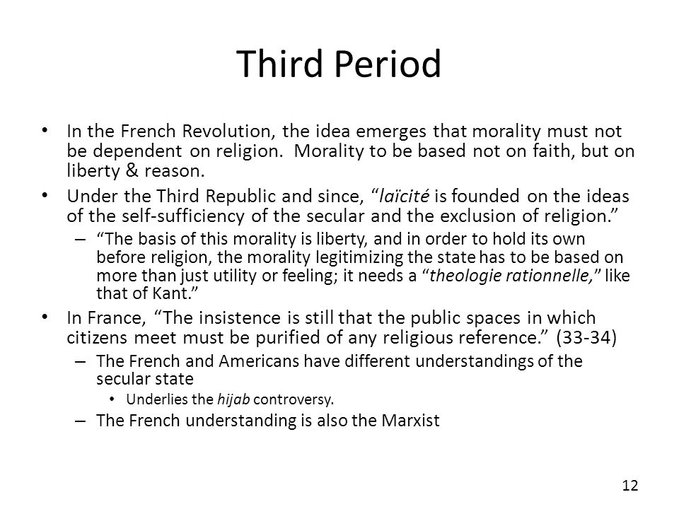 Third Period In the French Revolution, the idea emerges that morality must not be dependent on religion.