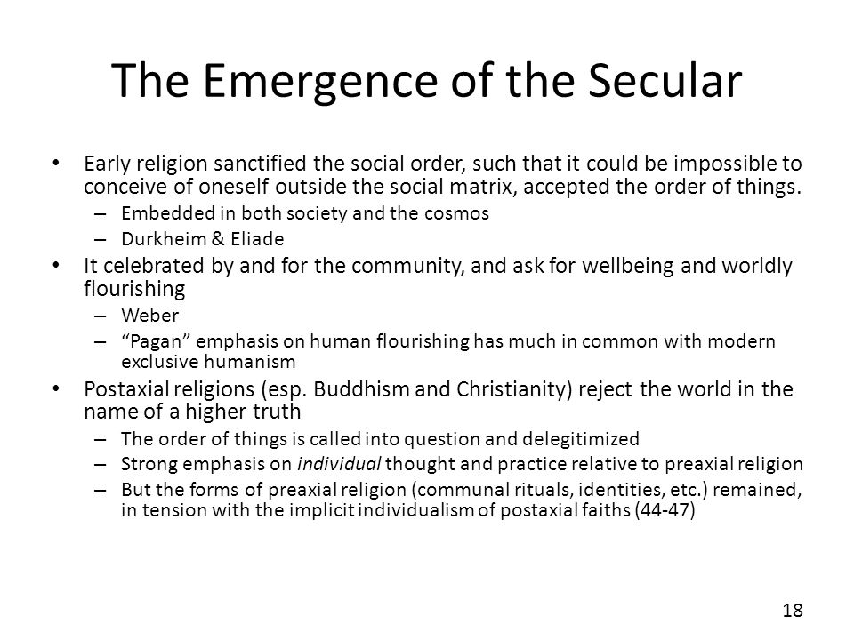The Emergence of the Secular Early religion sanctified the social order, such that it could be impossible to conceive of oneself outside the social matrix, accepted the order of things.