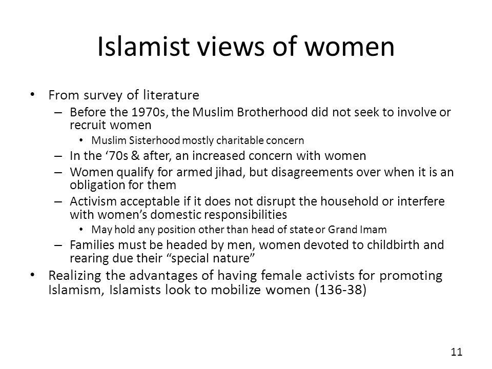 Islamist views of women From survey of literature – Before the 1970s, the Muslim Brotherhood did not seek to involve or recruit women Muslim Sisterhoo