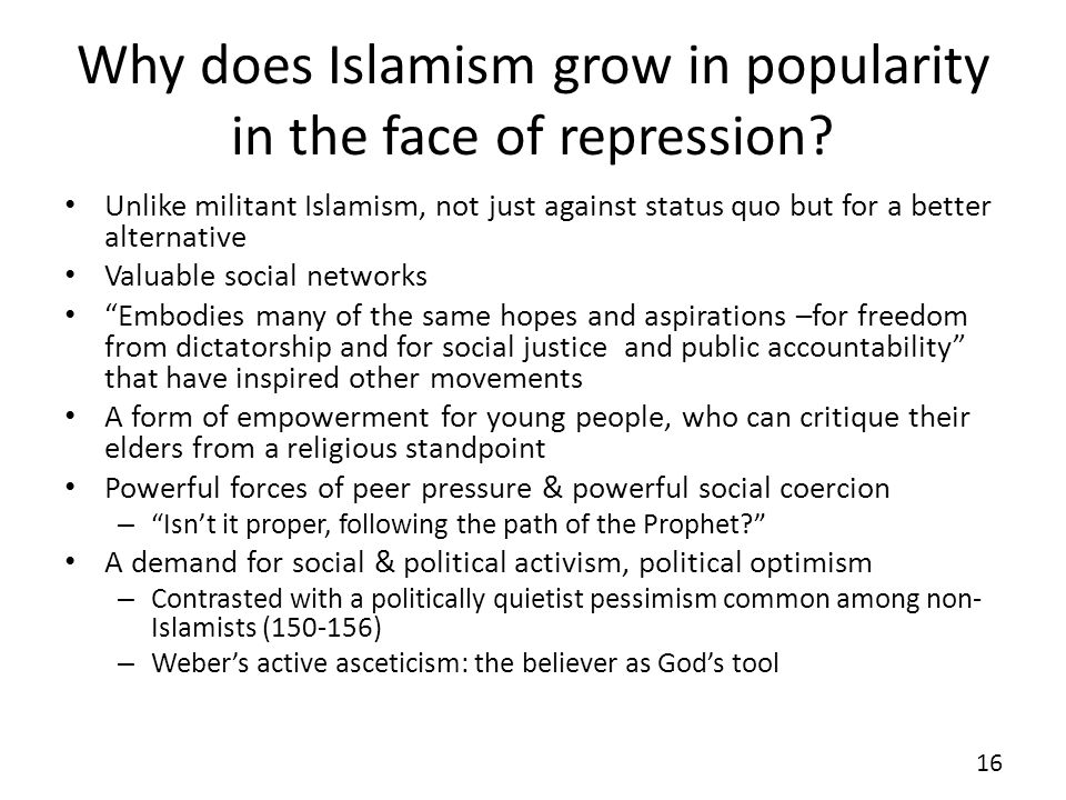 Why does Islamism grow in popularity in the face of repression? Unlike militant Islamism, not just against status quo but for a better alternative Val
