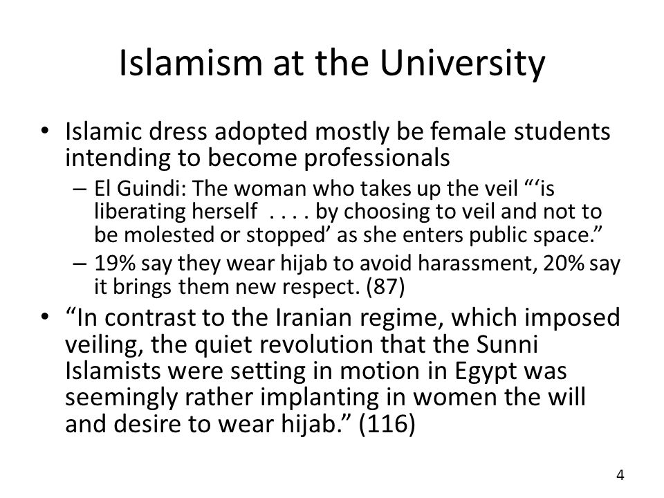 Islamism at the University Islamic dress adopted mostly be female students intending to become professionals – El Guindi: The woman who takes up the veil is liberating herself....
