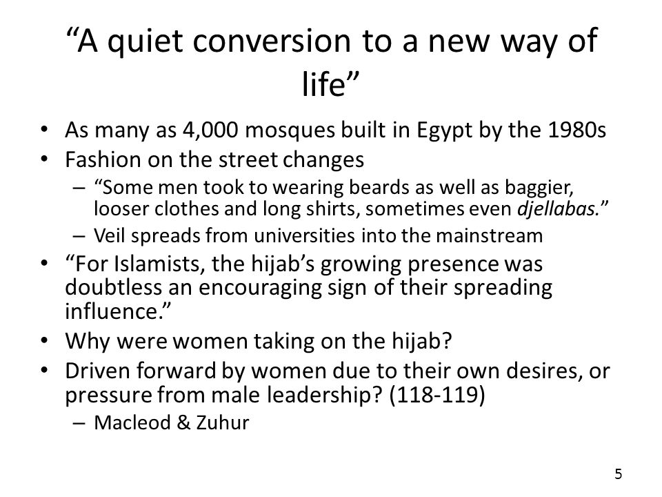 A quiet conversion to a new way of life As many as 4,000 mosques built in Egypt by the 1980s Fashion on the street changes – Some men took to wearing beards as well as baggier, looser clothes and long shirts, sometimes even djellabas.