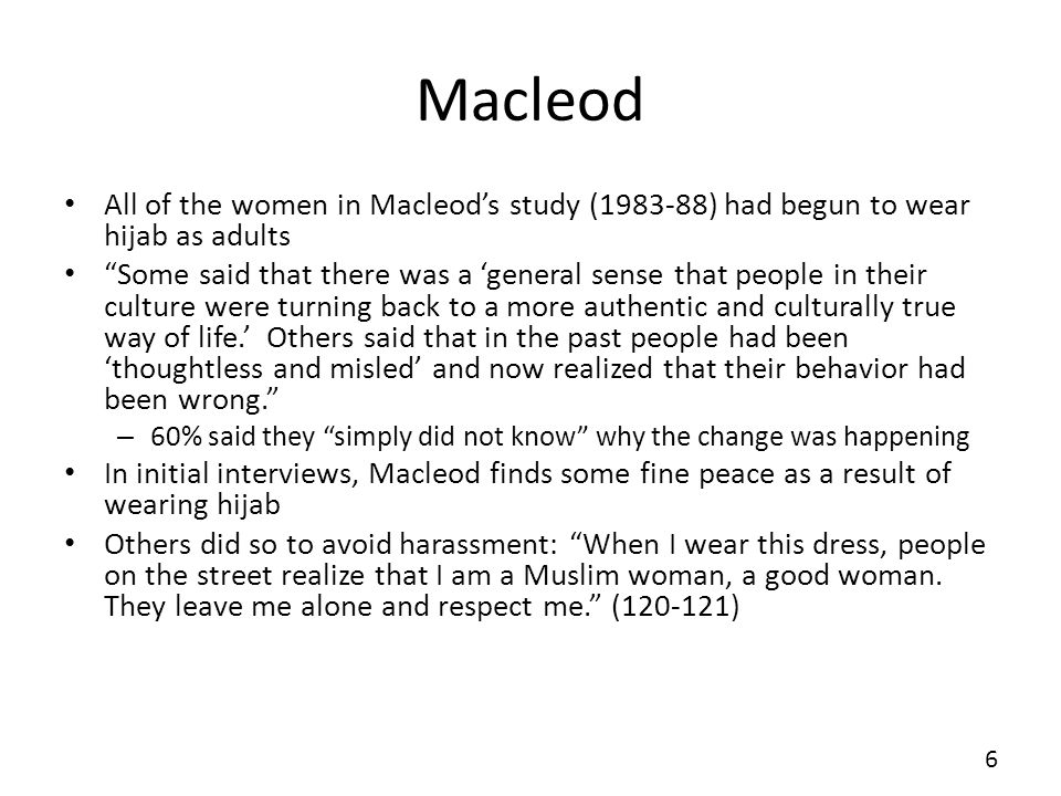 Macleod All of the women in Macleods study (1983-88) had begun to wear hijab as adults Some said that there was a general sense that people in their c