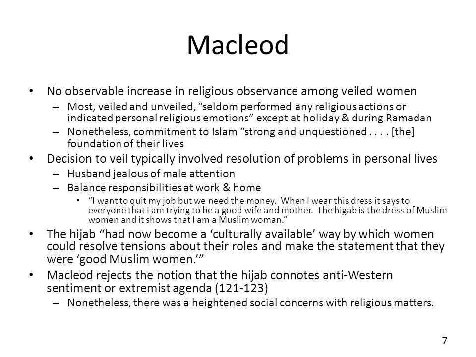 Macleod No observable increase in religious observance among veiled women – Most, veiled and unveiled, seldom performed any religious actions or indicated personal religious emotions except at holiday & during Ramadan – Nonetheless, commitment to Islam strong and unquestioned....