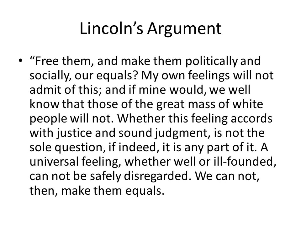 Lincolns Argument Free them, and make them politically and socially, our equals.