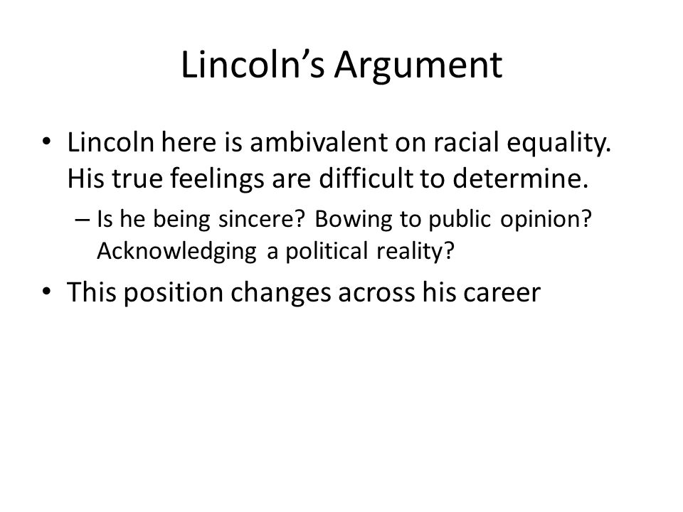 Lincolns Argument Lincoln here is ambivalent on racial equality.