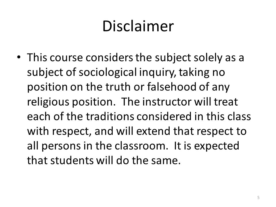 Disclaimer This course considers the subject solely as a subject of sociological inquiry, taking no position on the truth or falsehood of any religious position.