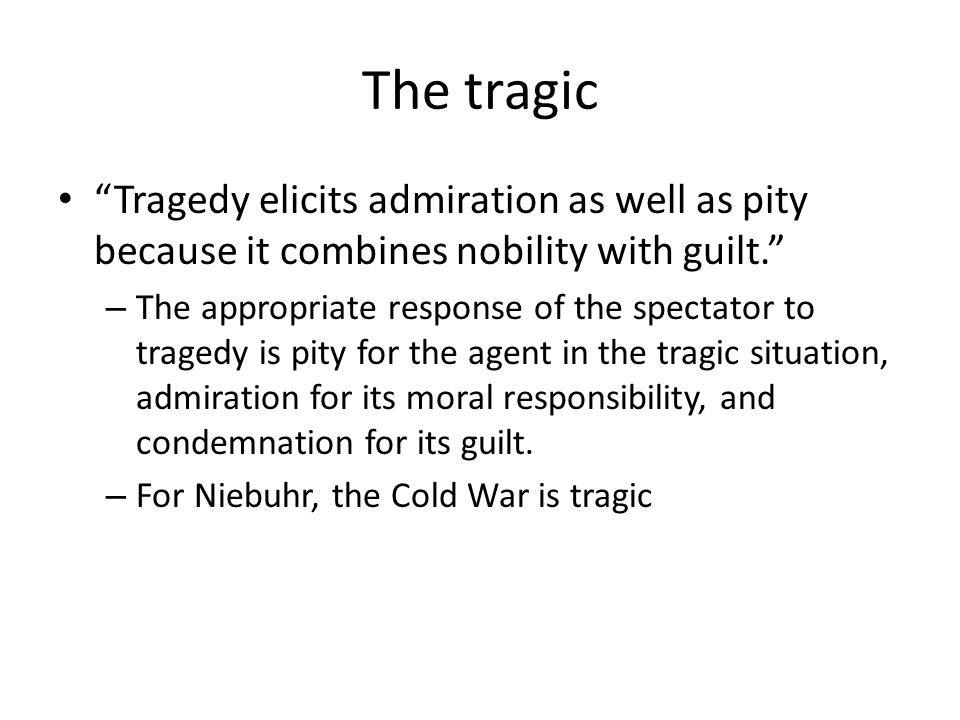 The tragic Tragedy elicits admiration as well as pity because it combines nobility with guilt.