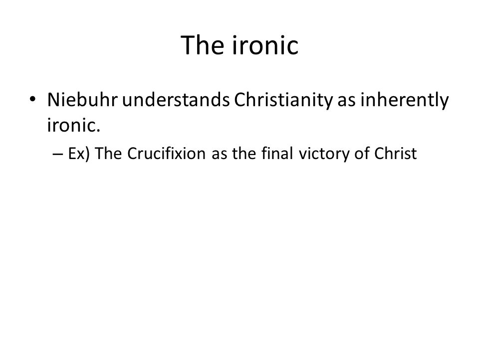 The ironic Niebuhr understands Christianity as inherently ironic.