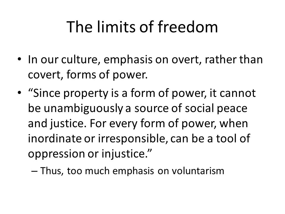 The limits of freedom In our culture, emphasis on overt, rather than covert, forms of power.