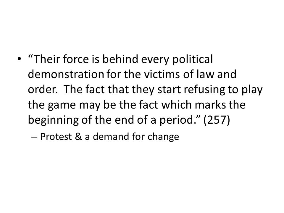 Their force is behind every political demonstration for the victims of law and order.