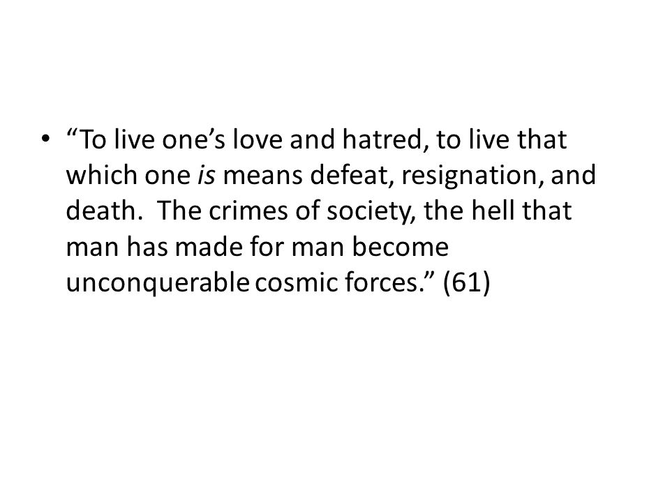 To live ones love and hatred, to live that which one is means defeat, resignation, and death.