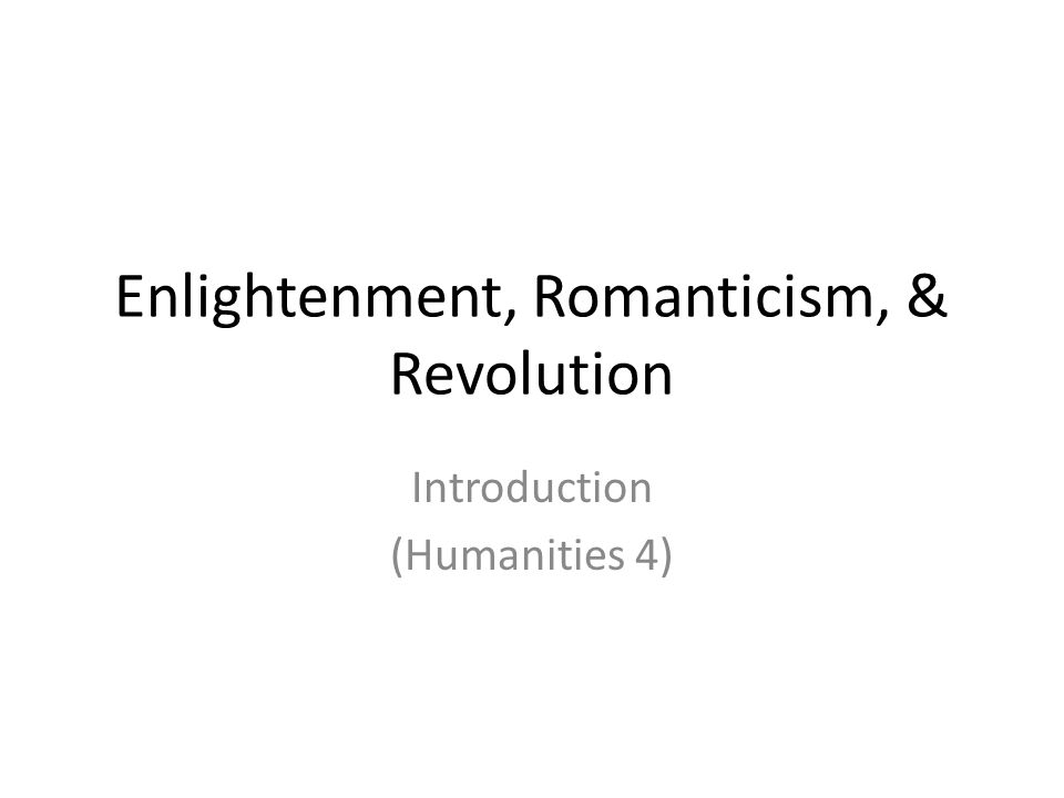 Enlightenment, Romanticism, & Revolution Introduction (Humanities 4)