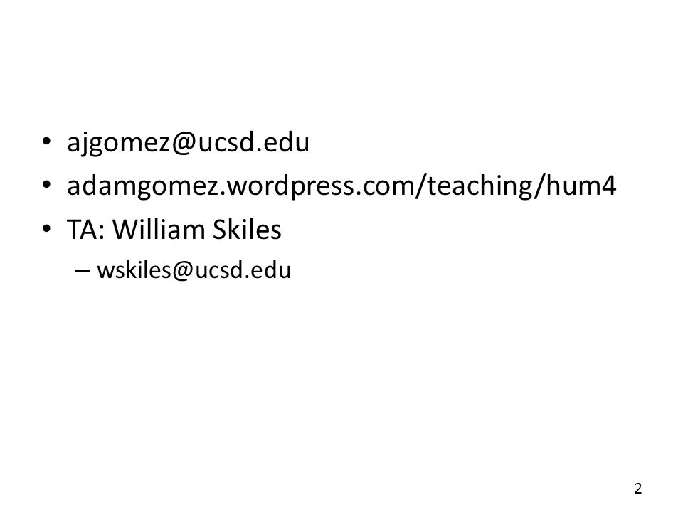 ajgomez@ucsd.edu adamgomez.wordpress.com/teaching/hum4 TA: William Skiles – wskiles@ucsd.edu 2