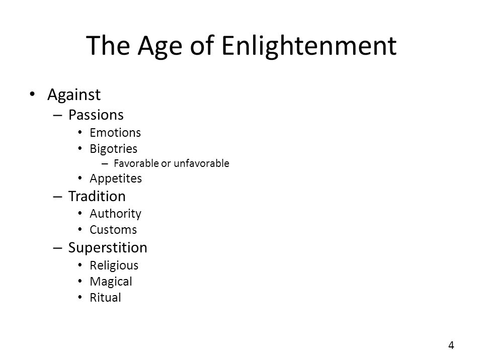 The Age of Enlightenment Against – Passions Emotions Bigotries – Favorable or unfavorable Appetites – Tradition Authority Customs – Superstition Relig