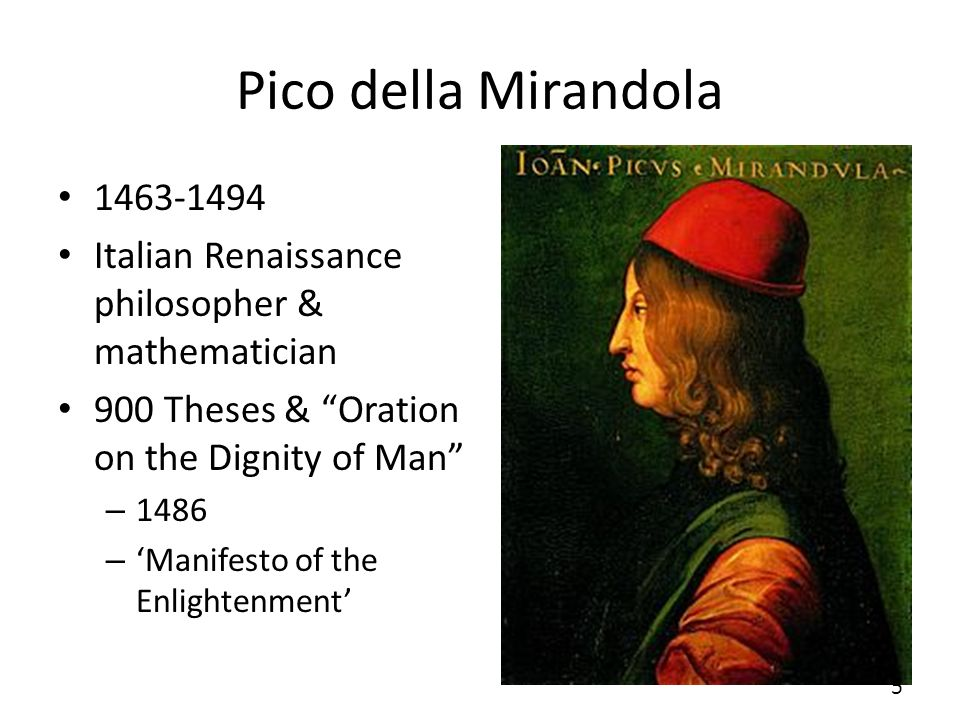 Pico della Mirandola 1463-1494 Italian Renaissance philosopher & mathematician 900 Theses & Oration on the Dignity of Man – 1486 – Manifesto of the Enlightenment 5
