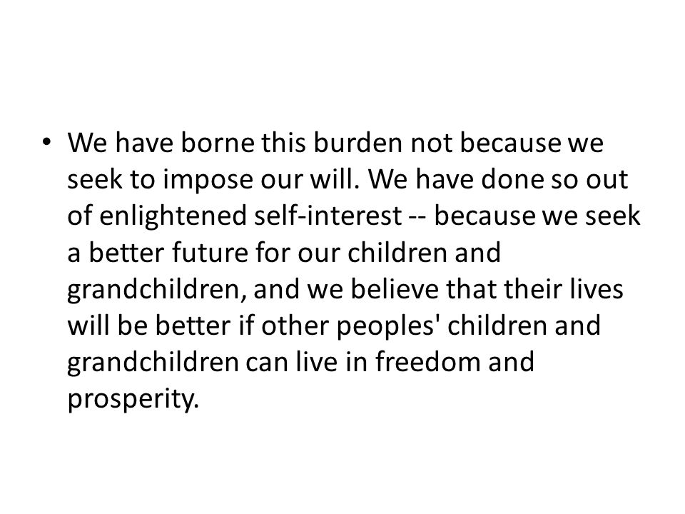 We have borne this burden not because we seek to impose our will.