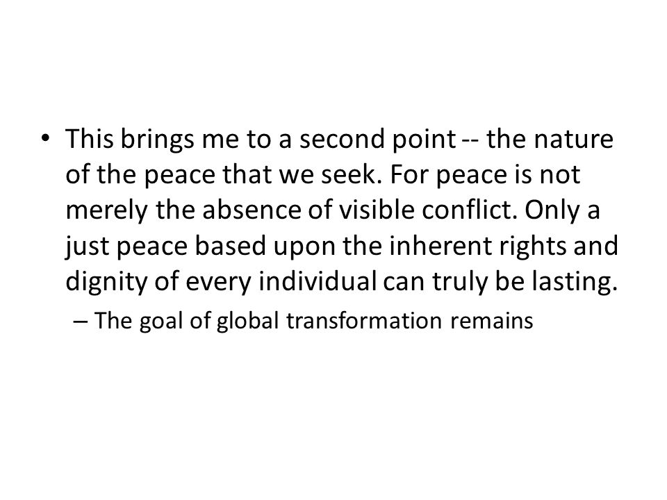 This brings me to a second point -- the nature of the peace that we seek.
