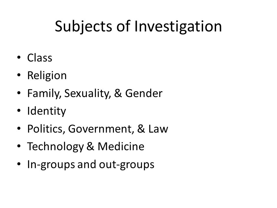 Subjects of Investigation Class Religion Family, Sexuality, & Gender Identity Politics, Government, & Law Technology & Medicine In-groups and out-groups