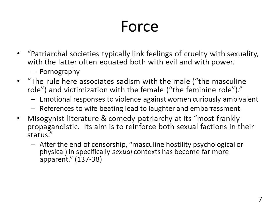 Force Patriarchal societies typically link feelings of cruelty with sexuality, with the latter often equated both with evil and with power.