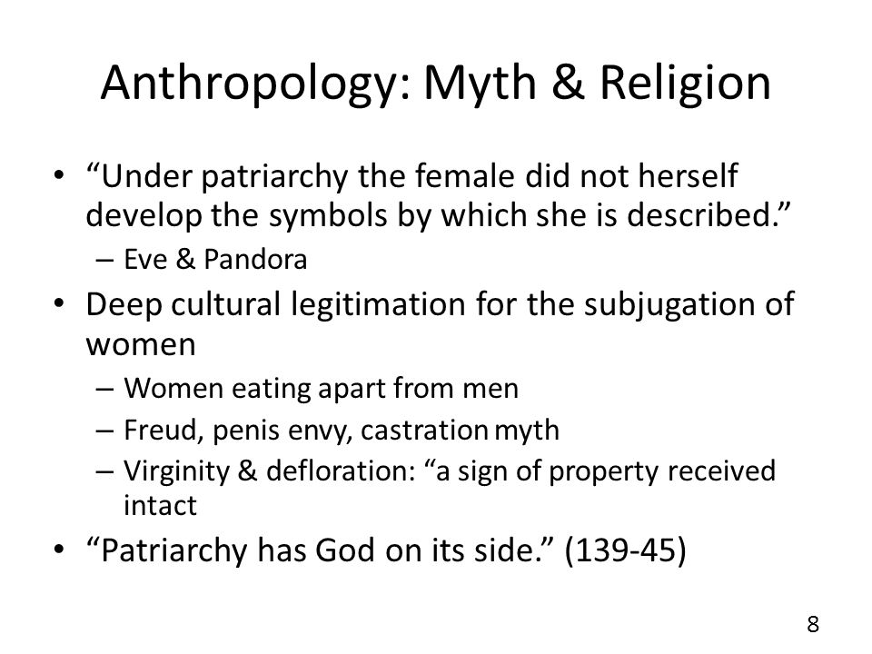 Anthropology: Myth & Religion Under patriarchy the female did not herself develop the symbols by which she is described.
