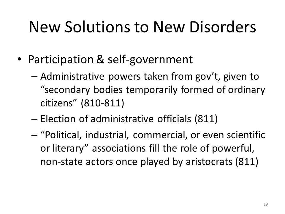 New Solutions to New Disorders Participation & self-government – Administrative powers taken from govt, given to secondary bodies temporarily formed o
