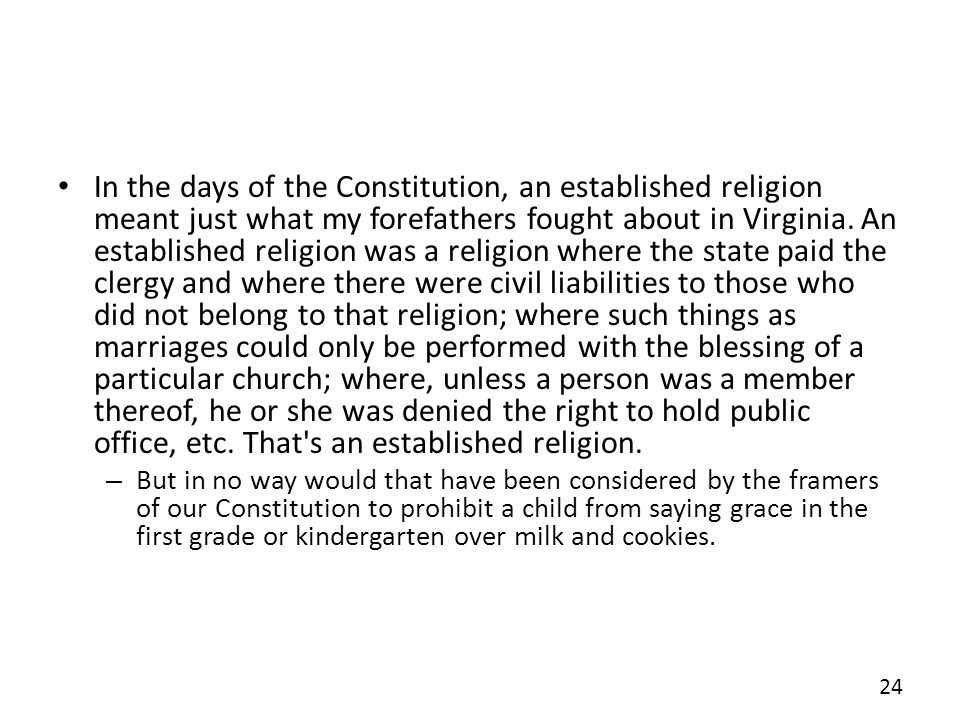 In the days of the Constitution, an established religion meant just what my forefathers fought about in Virginia.