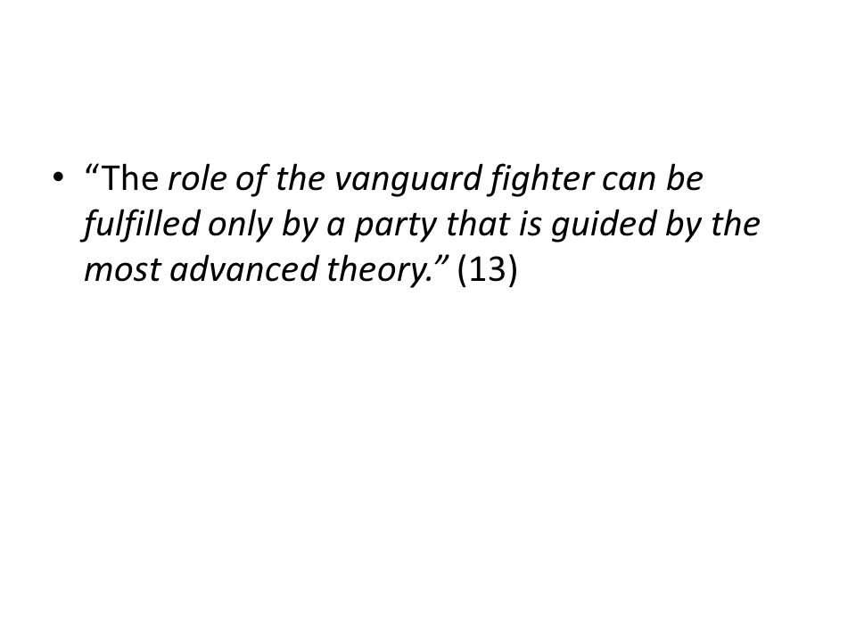 The role of the vanguard fighter can be fulfilled only by a party that is guided by the most advanced theory.