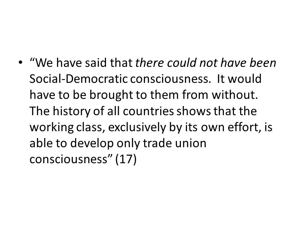 We have said that there could not have been Social-Democratic consciousness.