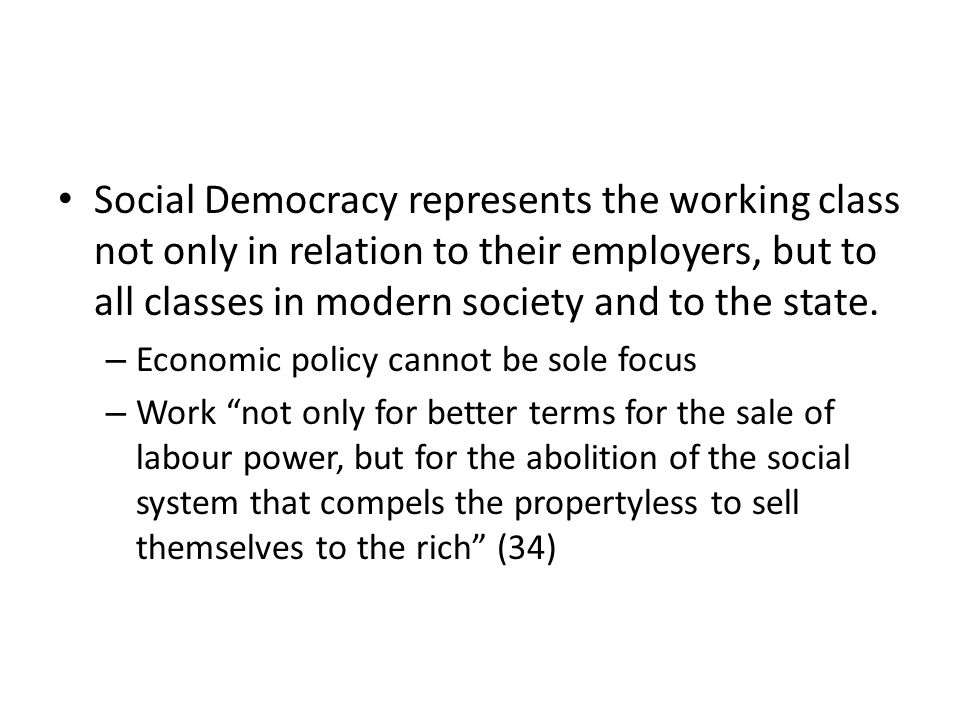 Social Democracy represents the working class not only in relation to their employers, but to all classes in modern society and to the state.